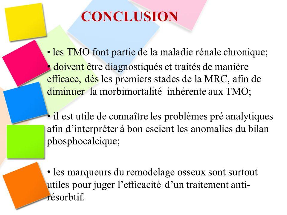 CONCLUSION les TMO font partie de la maladie rénale chronique; doivent être diagnostiqués et traités de manière efficace, dès les premiers stades de l