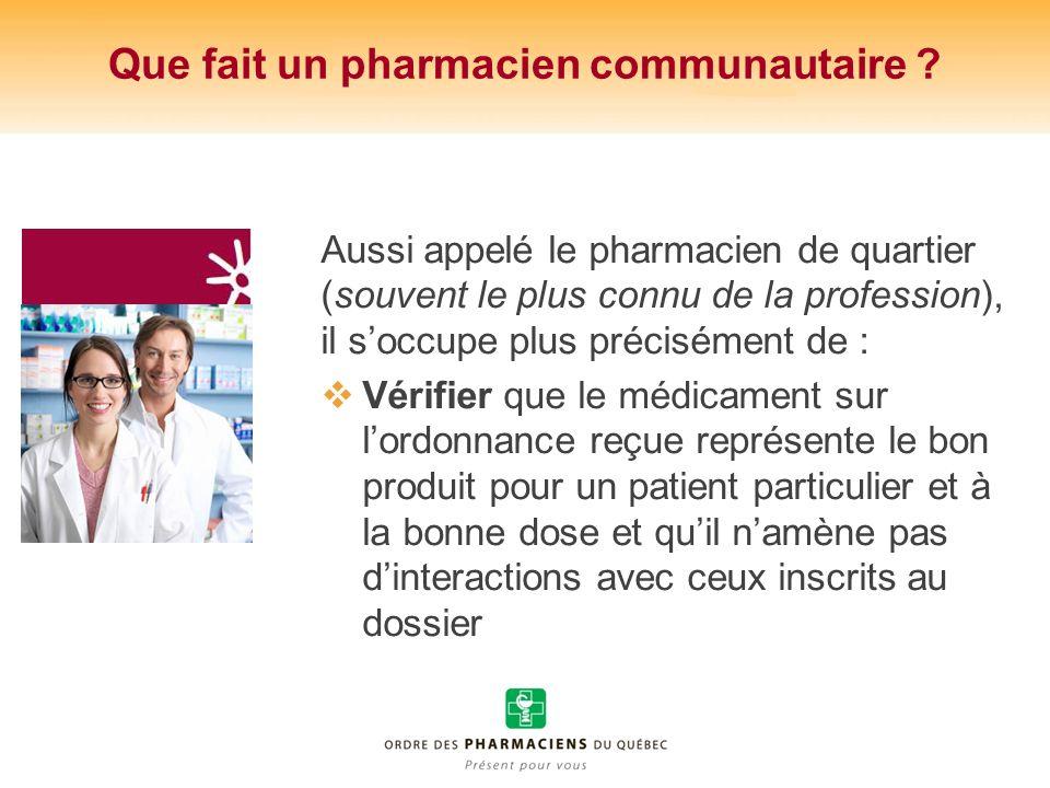 Que fait un pharmacien communautaire ? Aussi appelé le pharmacien de quartier (souvent le plus connu de la profession), il soccupe plus précisément de