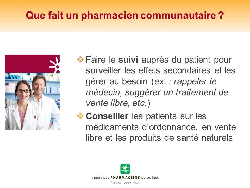 Que fait un pharmacien communautaire ? Faire le suivi auprès du patient pour surveiller les effets secondaires et les gérer au besoin (ex. : rappeler