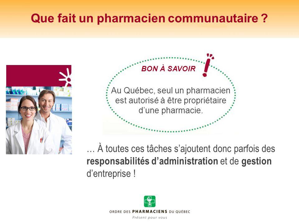 Que fait un pharmacien communautaire ? … À toutes ces tâches sajoutent donc parfois des responsabilités dadministration et de gestion dentreprise ! Au