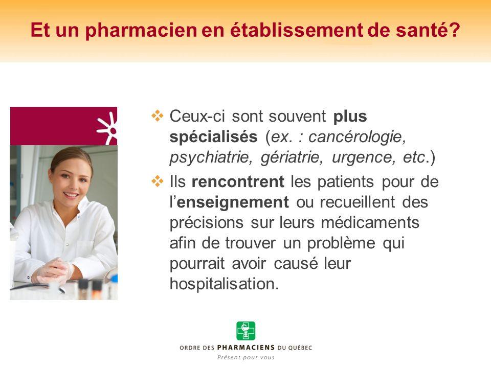 Et un pharmacien en établissement de santé? Ceux-ci sont souvent plus spécialisés (ex. : cancérologie, psychiatrie, gériatrie, urgence, etc.) Ils renc