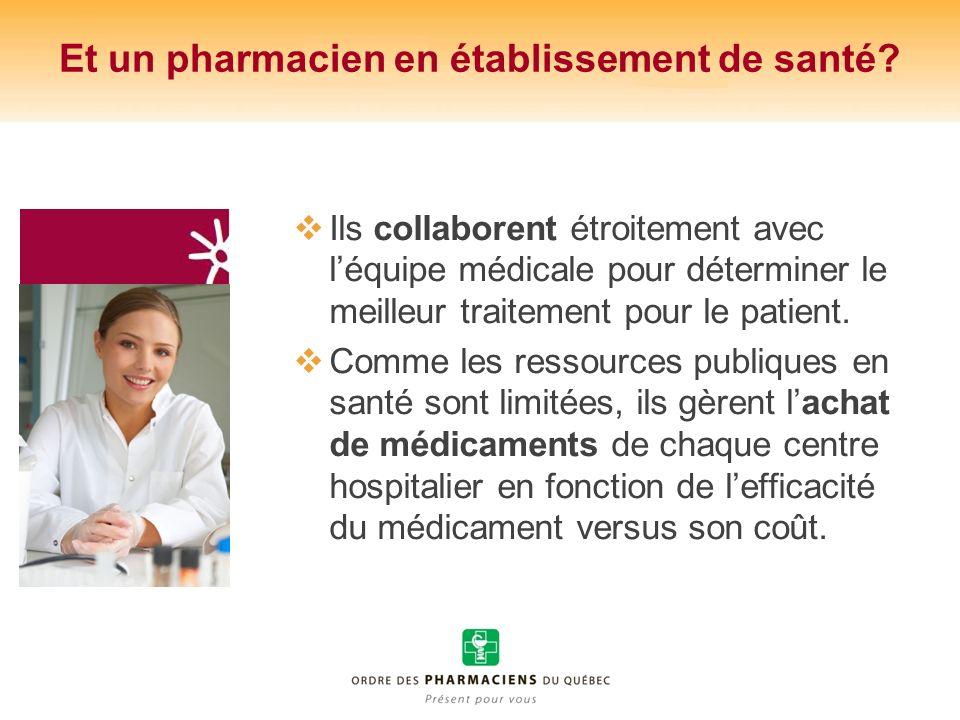 Et un pharmacien en établissement de santé? Ils collaborent étroitement avec léquipe médicale pour déterminer le meilleur traitement pour le patient.