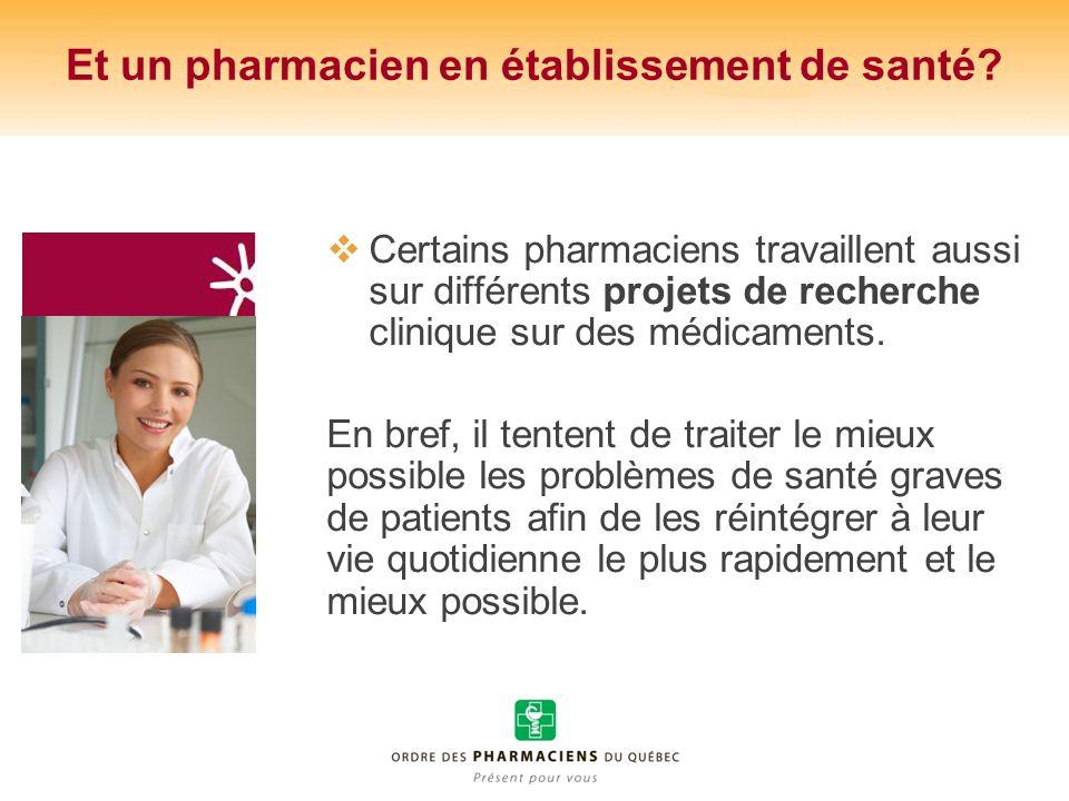Et un pharmacien en établissement de santé? Certains pharmaciens travaillent aussi sur différents projets de recherche clinique sur des médicaments. E