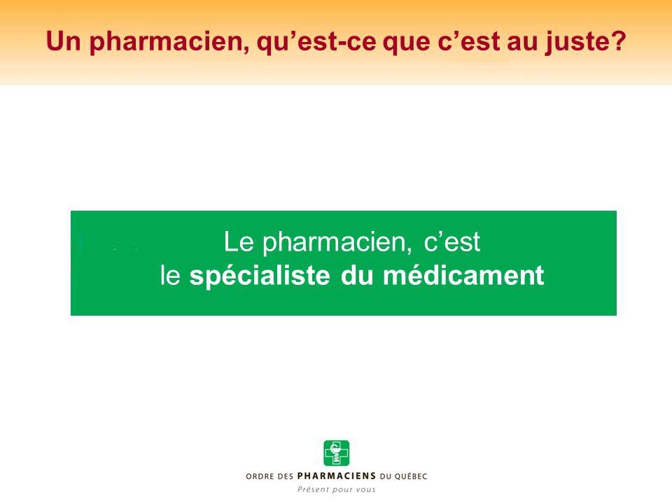 Un pharmacien, quest-ce que cest au juste? Le pharmacien, cest le spécialiste du médicament