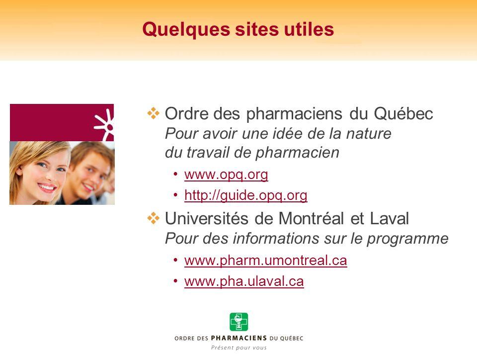 Quelques sites utiles Ordre des pharmaciens du Québec Pour avoir une idée de la nature du travail de pharmacien www.opq.org http://guide.opq.org Unive