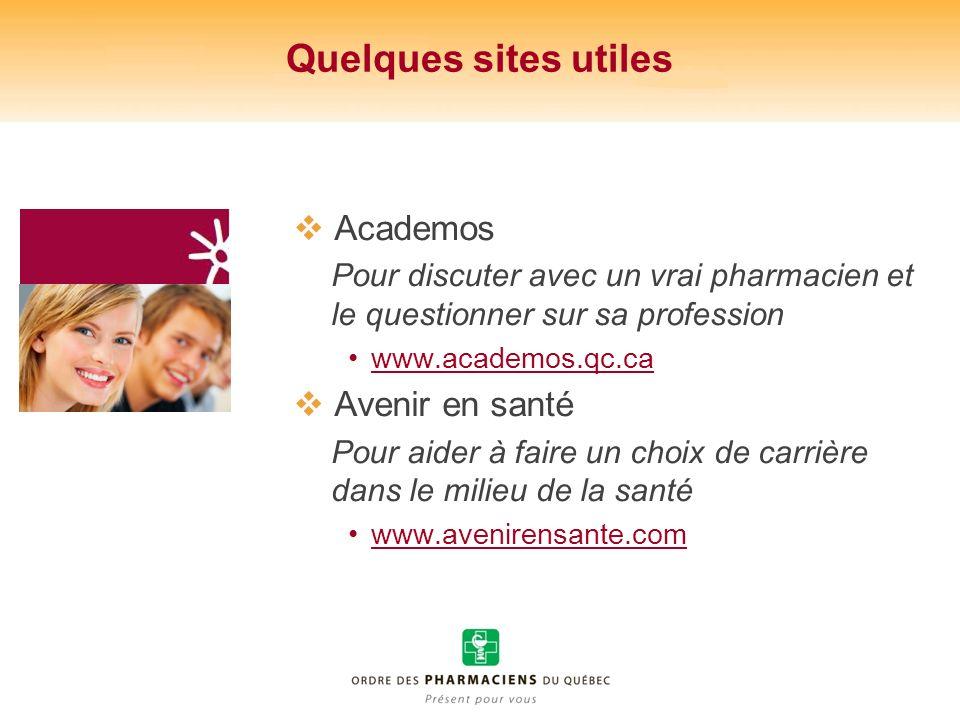 Quelques sites utiles Academos Pour discuter avec un vrai pharmacien et le questionner sur sa profession www.academos.qc.ca Avenir en santé Pour aider