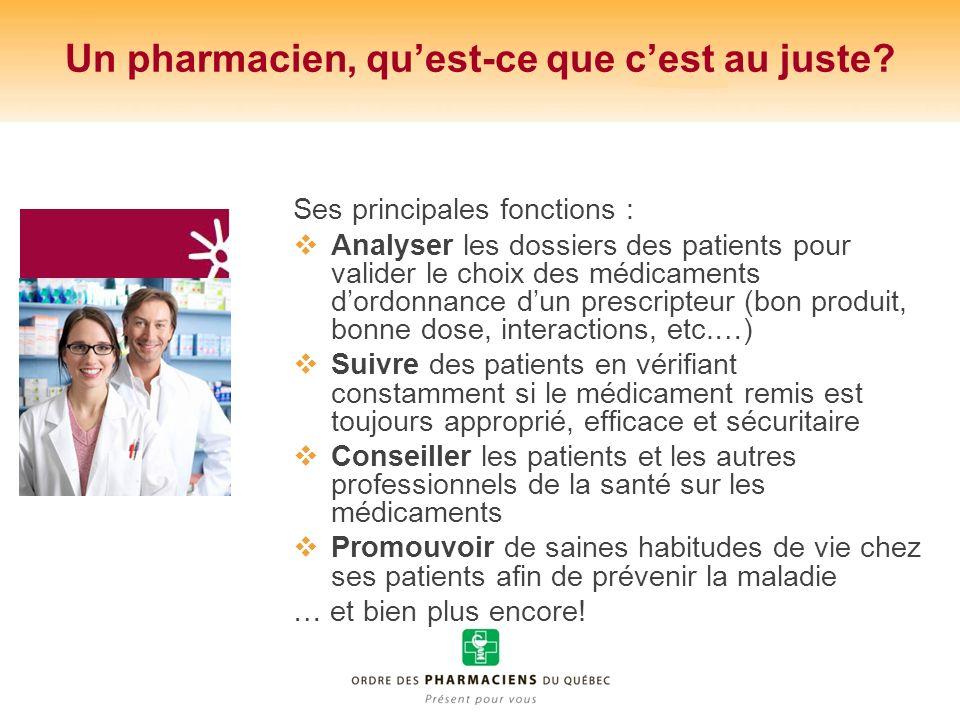 Un pharmacien, quest-ce que cest au juste? Ses principales fonctions : Analyser les dossiers des patients pour valider le choix des médicaments dordon