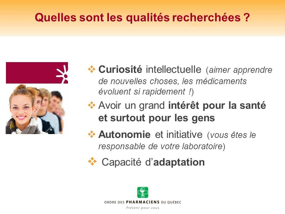 Quelles sont les qualités recherchées ? Curiosité intellectuelle (aimer apprendre de nouvelles choses, les médicaments évoluent si rapidement !) Avoir