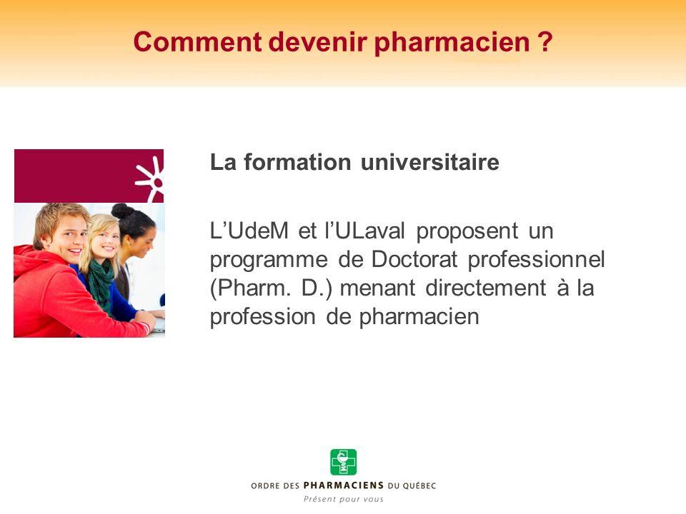 La formation universitaire LUdeM et lULaval proposent un programme de Doctorat professionnel (Pharm. D.) menant directement à la profession de pharmac
