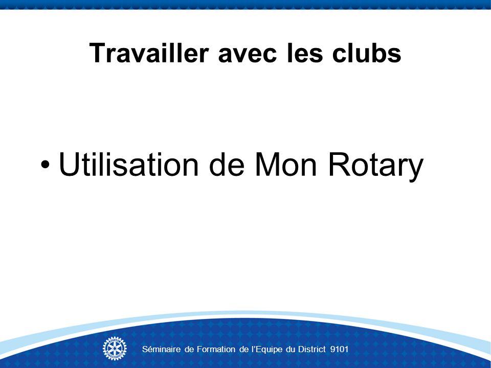 Travailler avec les clubs Utilisation de Mon Rotary Séminaire de Formation de lEquipe du District 9101