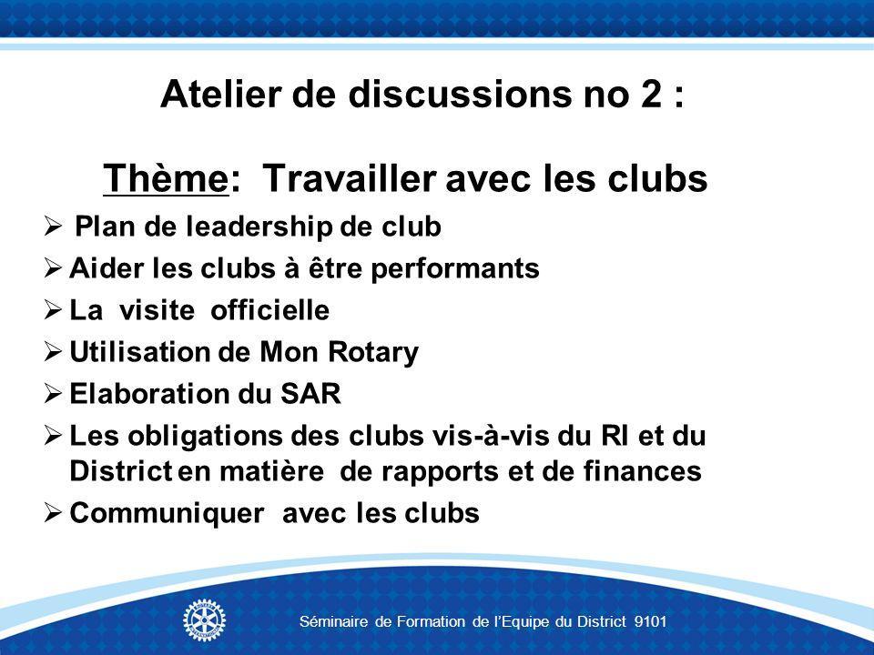 Atelier de discussions no 2 : Thème: Travailler avec les clubs Plan de leadership de club Aider les clubs à être performants La visite officielle Util