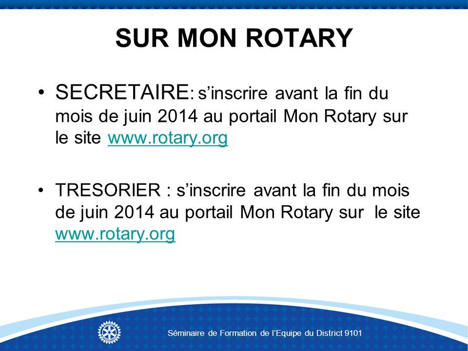 SUR MON ROTARY SECRETAIRE : sinscrire avant la fin du mois de juin 2014 au portail Mon Rotary sur le site www.rotary.orgwww.rotary.org TRESORIER : sin