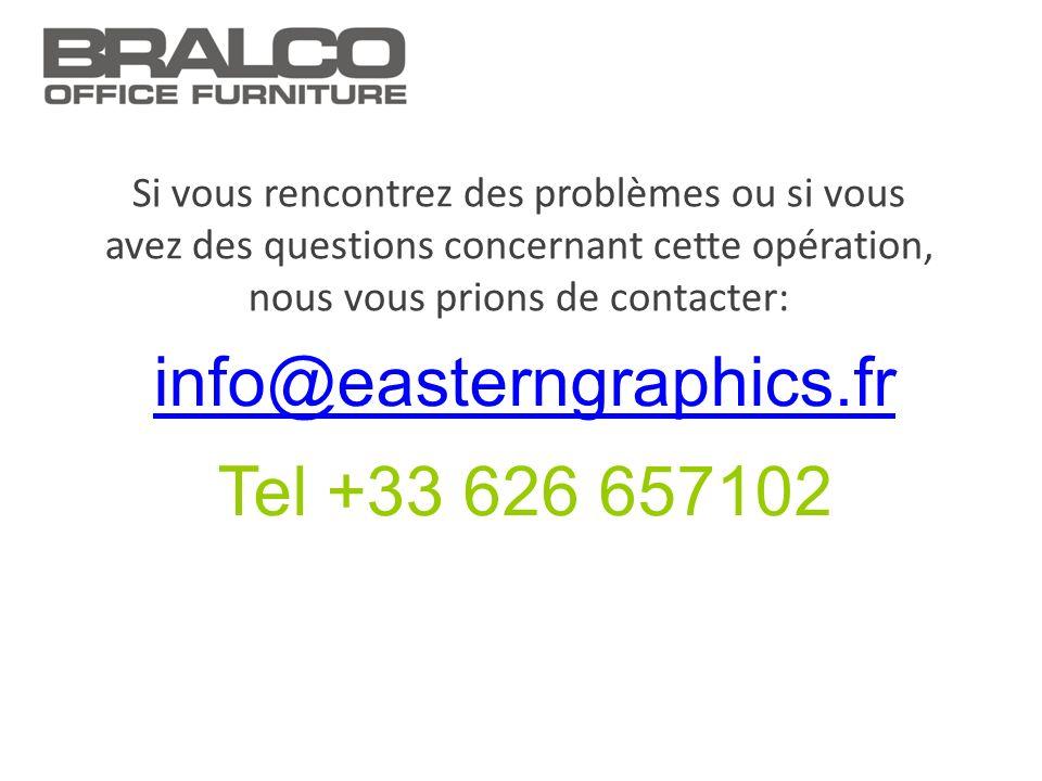 info@easterngraphics.fr Tel +33 626 657102 Si vous rencontrez des problèmes ou si vous avez des questions concernant cette opération, nous vous prions