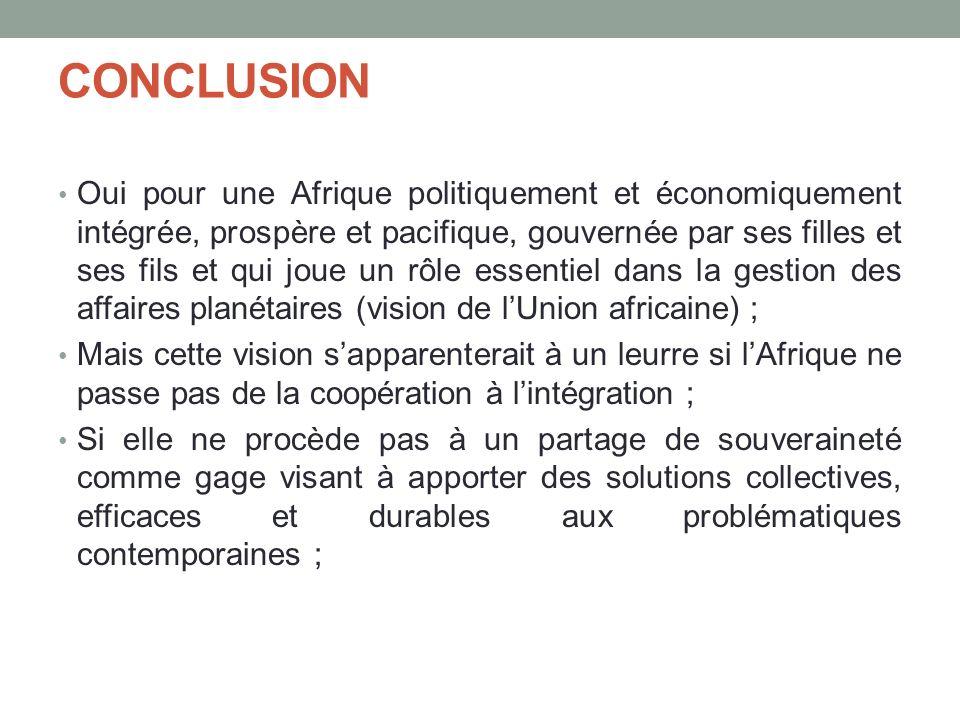 CONCLUSION Oui pour une Afrique politiquement et économiquement intégrée, prospère et pacifique, gouvernée par ses filles et ses fils et qui joue un r