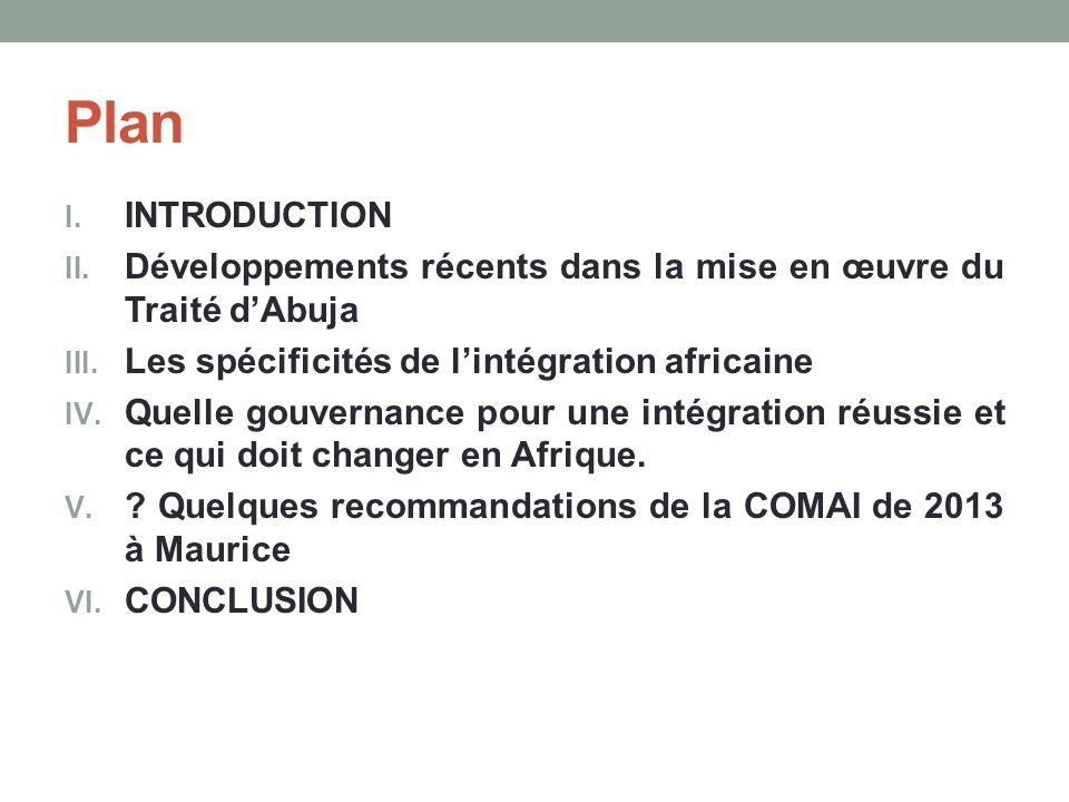 Plan I. INTRODUCTION II. Développements récents dans la mise en œuvre du Traité dAbuja III. Les spécificités de lintégration africaine IV. Quelle gouv