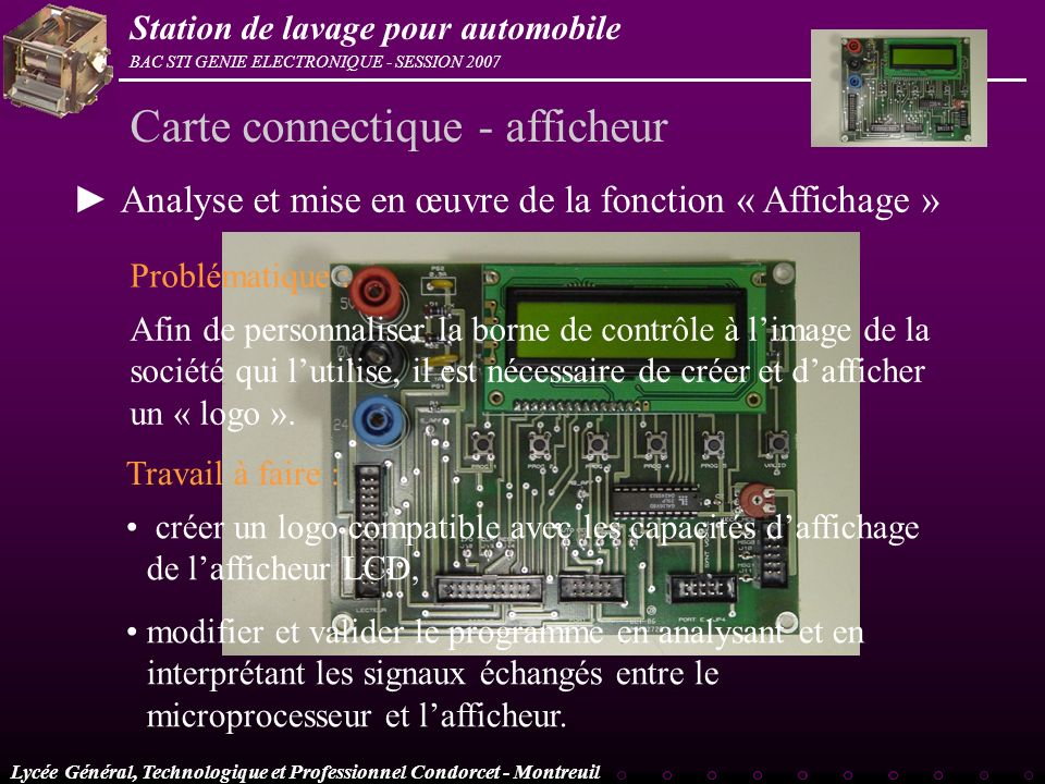 Lycée Général, Technologique et Professionnel Condorcet - Montreuil BAC STI GENIE ELECTRONIQUE - SESSION 2007 Station de lavage pour automobile Carte
