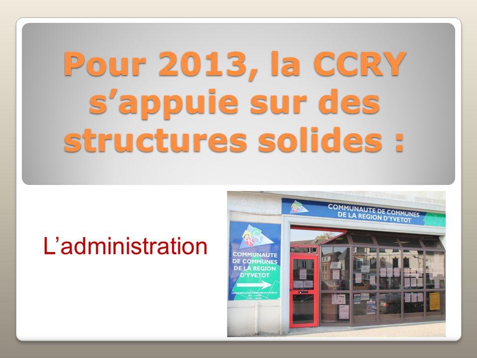 Pour 2013, la CCRY sappuie sur des structures solides : Ladministration