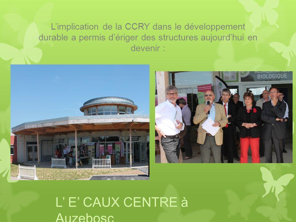 Limplication de la CCRY dans le développement durable a permis dériger des structures aujourdhui en devenir : L E CAUX CENTRE à Auzebosc