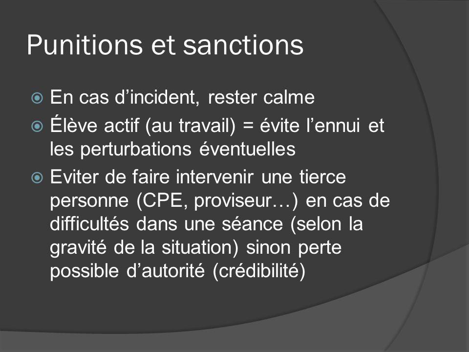 Punitions et sanctions En cas dincident, rester calme Élève actif (au travail) = évite lennui et les perturbations éventuelles Eviter de faire interve