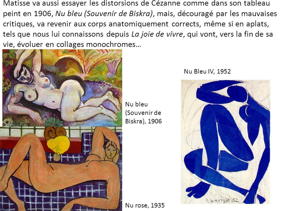 Matisse va aussi essayer les distorsions de Cézanne comme dans son tableau peint en 1906, Nu bleu (Souvenir de Biskra), mais, découragé par les mauvai