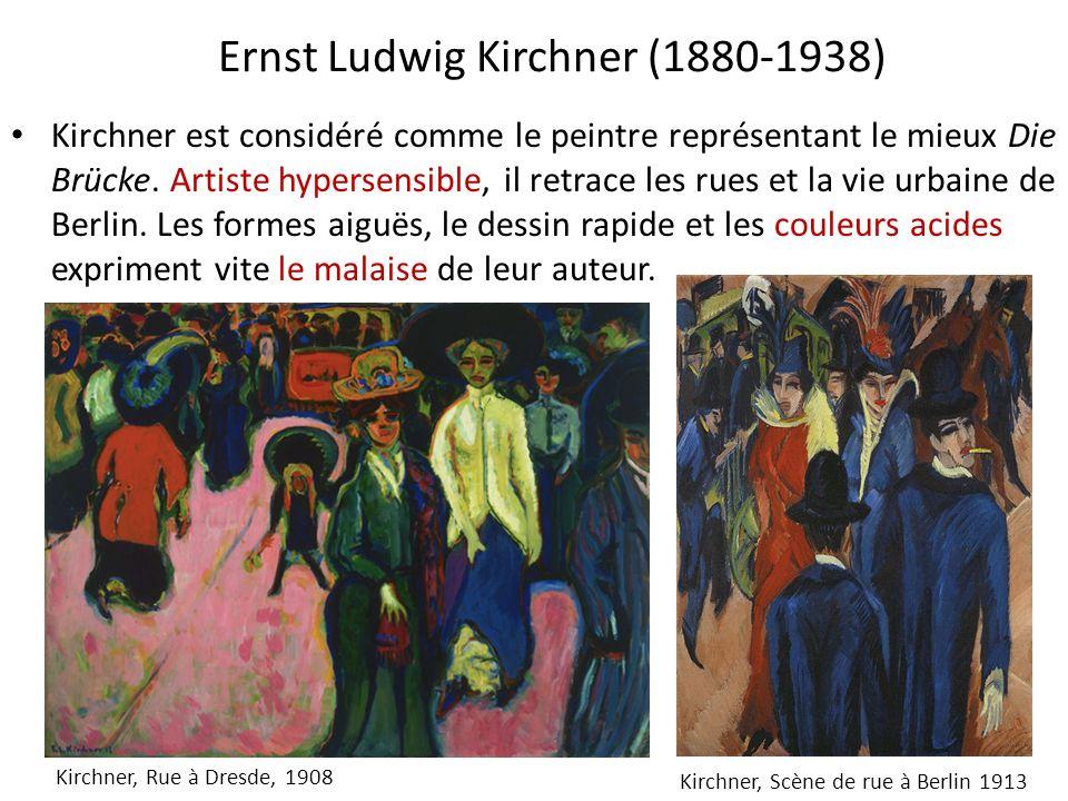 Ernst Ludwig Kirchner (1880-1938) Kirchner est considéré comme le peintre représentant le mieux Die Brücke. Artiste hypersensible, il retrace les rues