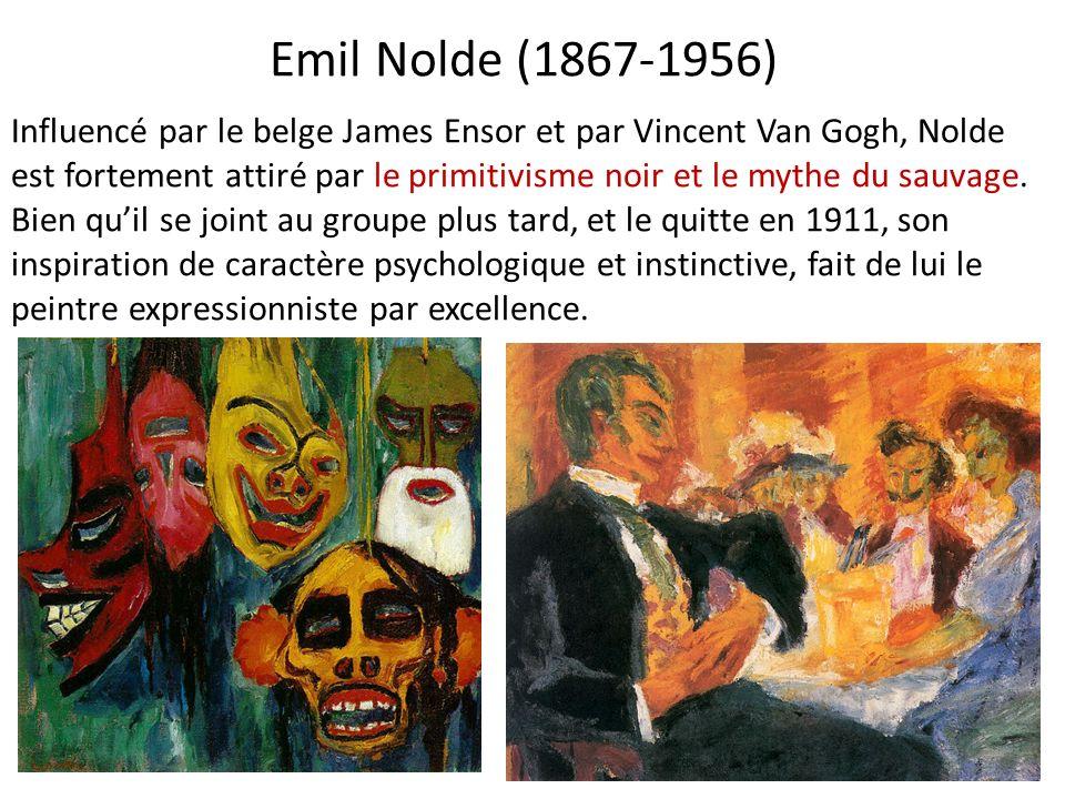 Emil Nolde (1867-1956) Influencé par le belge James Ensor et par Vincent Van Gogh, Nolde est fortement attiré par le primitivisme noir et le mythe du