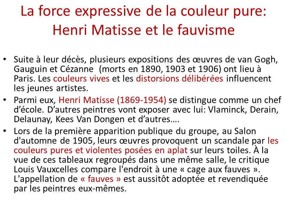 La force expressive de la couleur pure: Henri Matisse et le fauvisme Suite à leur décès, plusieurs expositions des œuvres de van Gogh, Gauguin et Céza
