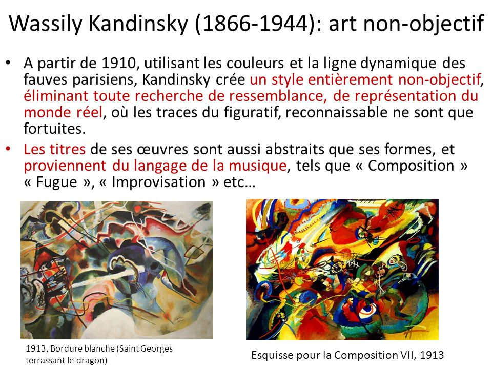 Wassily Kandinsky (1866-1944): art non-objectif A partir de 1910, utilisant les couleurs et la ligne dynamique des fauves parisiens, Kandinsky crée un