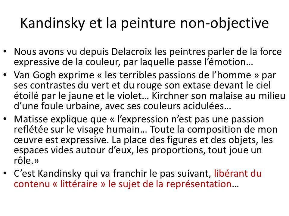 Kandinsky et la peinture non-objective Nous avons vu depuis Delacroix les peintres parler de la force expressive de la couleur, par laquelle passe lém