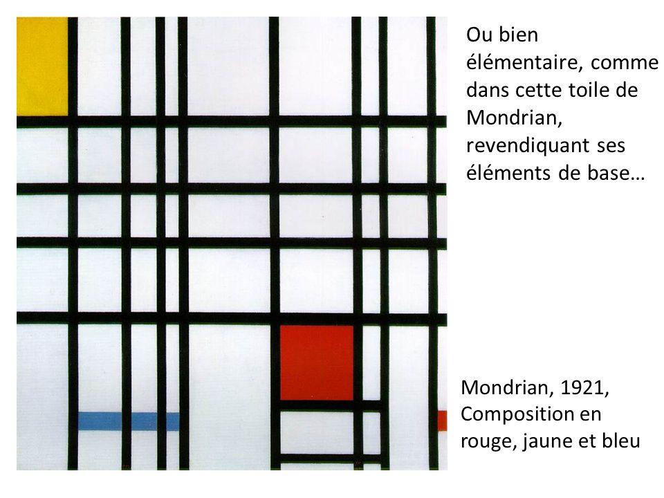 Mondrian, 1921, Composition en rouge, jaune et bleu Ou bien élémentaire, comme dans cette toile de Mondrian, revendiquant ses éléments de base…