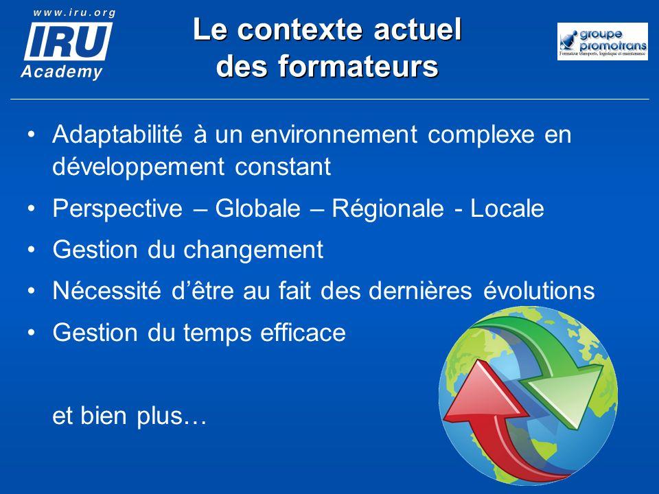 Le contexte actuel des formateurs Adaptabilité à un environnement complexe en développement constant Perspective – Globale – Régionale - Locale Gestio