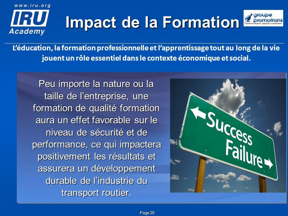 Page 20 Impact de la Formation Peu importe la nature ou la taille de lentreprise, une formation de qualité formation aura un effet favorable sur le ni