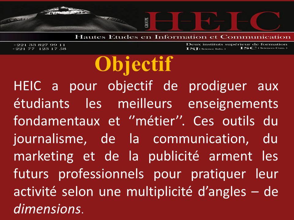 Objectif HEIC a pour objectif de prodiguer aux étudiants les meilleurs enseignements fondamentaux et métier. Ces outils du journalisme, de la communic