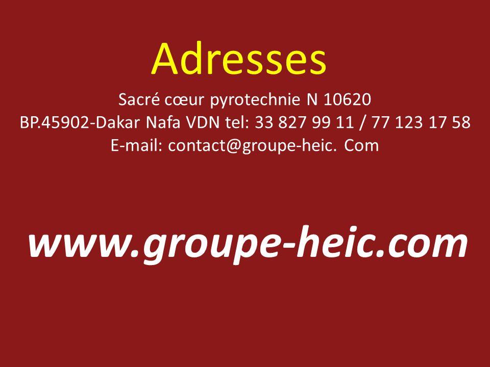 Adresses Sacré cœur pyrotechnie N 10620 BP.45902-Dakar Nafa VDN tel: 33 827 99 11 / 77 123 17 58 E-mail: contact@groupe-heic. Com www.groupe-heic.com