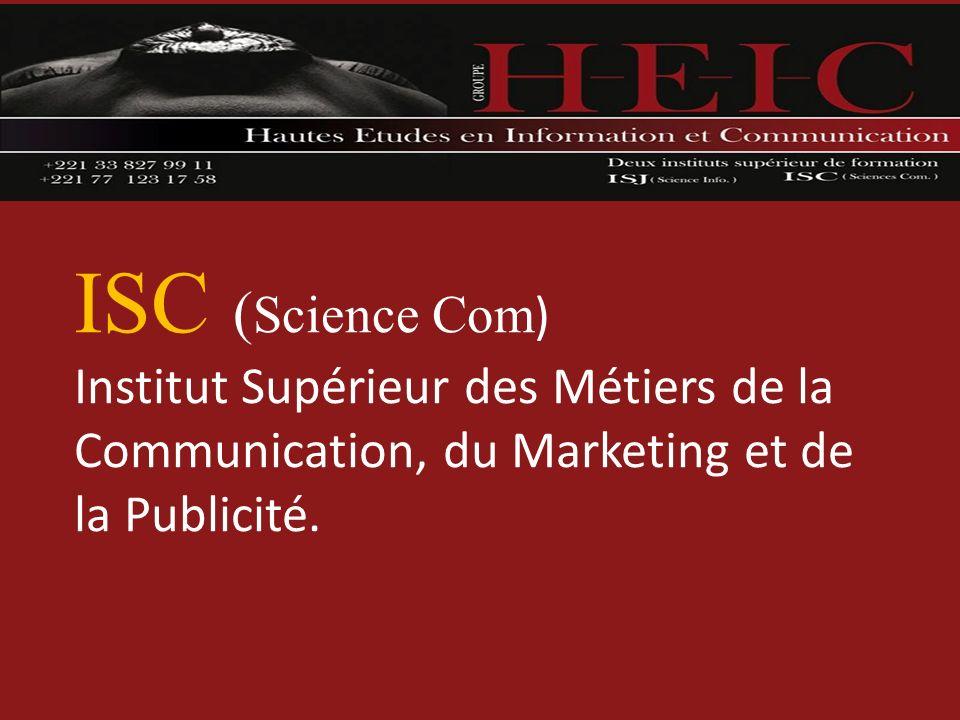 ISC ( Science Com ) Institut Supérieur des Métiers de la Communication, du Marketing et de la Publicité.