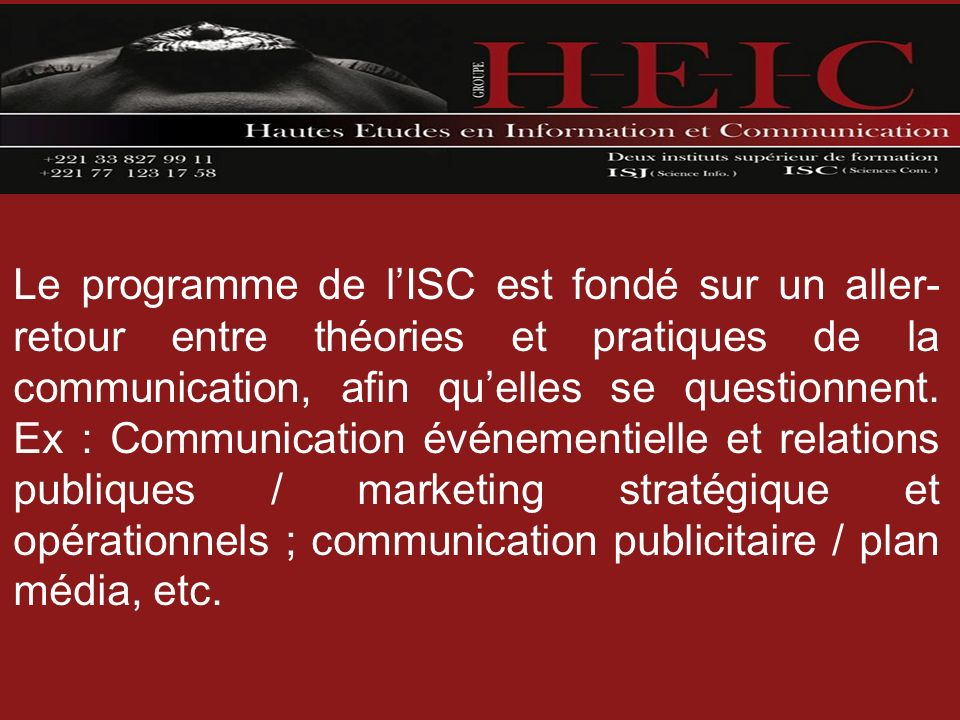 Le programme de lISC est fondé sur un aller- retour entre théories et pratiques de la communication, afin quelles se questionnent. Ex : Communication