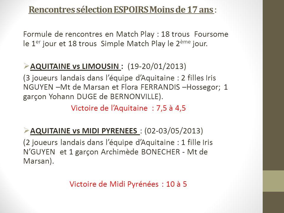 Rencontres sélection ESPOIRS Moins de 17 ans : Formule de rencontres en Match Play : 18 trous Foursome le 1 er jour et 18 trous Simple Match Play le 2 ème jour.