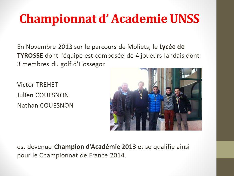 En Novembre 2013 sur le parcours de Moliets, le Lycée de TYROSSE dont léquipe est composée de 4 joueurs landais dont 3 membres du golf dHossegor Victor TREHET Julien COUESNON Nathan COUESNON est devenue Champion dAcadémie 2013 et se qualifie ainsi pour le Championnat de France 2014.