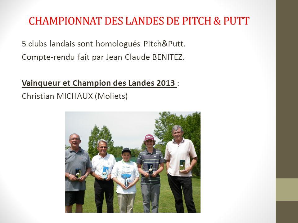 CHAMPIONNAT DES LANDES DE PITCH & PUTT 5 clubs landais sont homologués Pitch&Putt. Compte-rendu fait par Jean Claude BENITEZ. Vainqueur et Champion de
