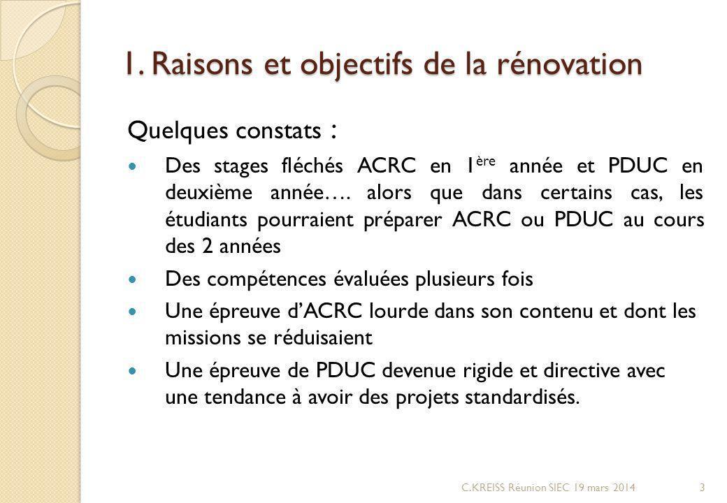 1. Raisons et objectifs de la rénovation Quelques constats : Des stages fléchés ACRC en 1 ère année et PDUC en deuxième année…. alors que dans certain