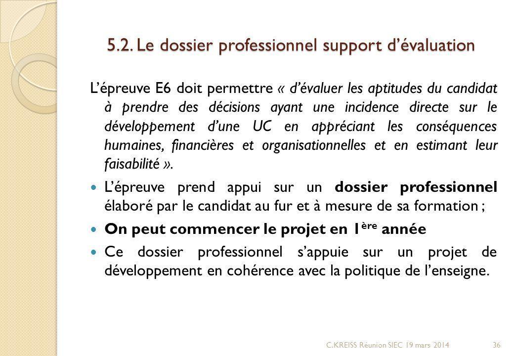 5.2. Le dossier professionnel support dévaluation Lépreuve E6 doit permettre « dévaluer les aptitudes du candidat à prendre des décisions ayant une in