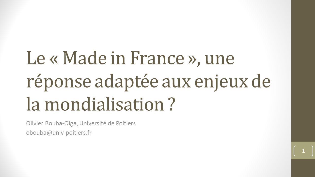 Le « Made in France », une réponse adaptée aux enjeux de la mondialisation ? Olivier Bouba-Olga, Université de Poitiers obouba@univ-poitiers.fr 1