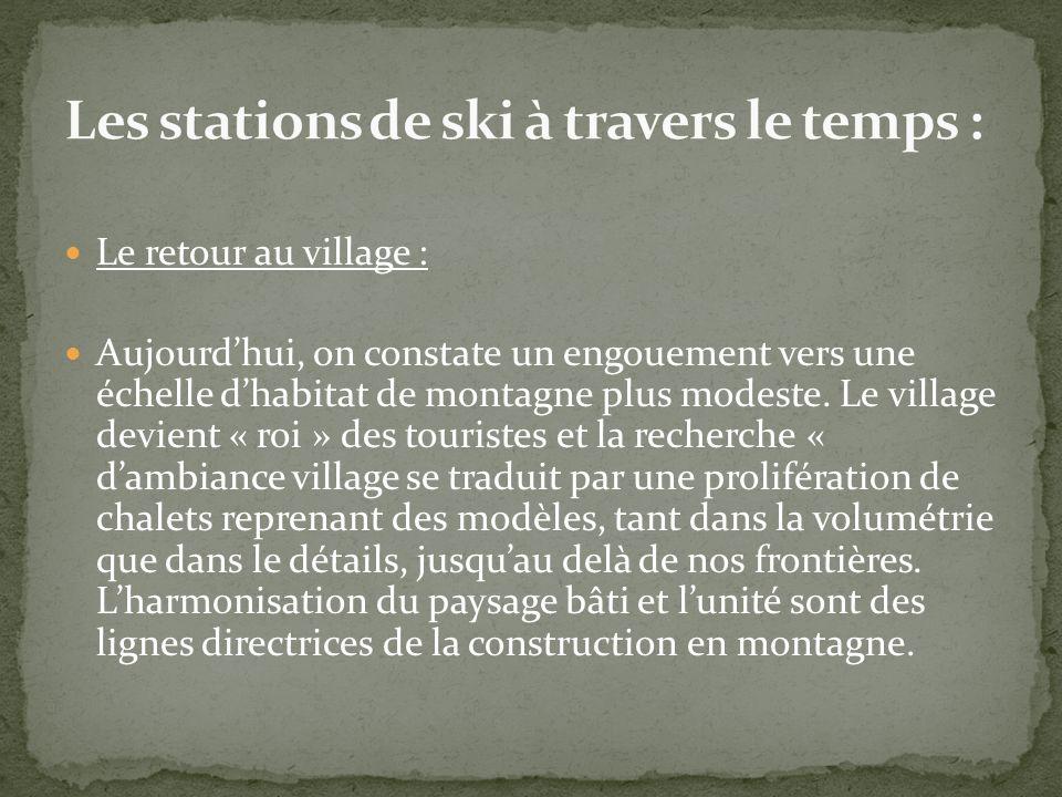 Le retour au village : Aujourdhui, on constate un engouement vers une échelle dhabitat de montagne plus modeste. Le village devient « roi » des touris