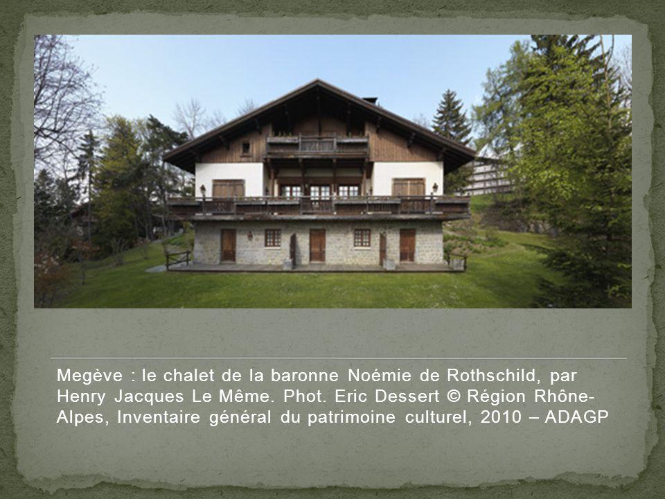 Megève : le chalet de la baronne Noémie de Rothschild, par Henry Jacques Le Même. Phot. Eric Dessert © Région Rhône- Alpes, Inventaire général du patr