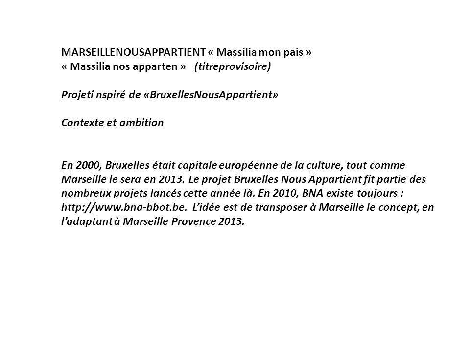 MARSEILLENOUSAPPARTIENT « Massilia mon pais » « Massilia nos apparten » (titreprovisoire) Projeti nspiré de «BruxellesNousAppartient» Contexte et ambition En 2000, Bruxelles était capitale européenne de la culture, tout comme Marseille le sera en 2013.