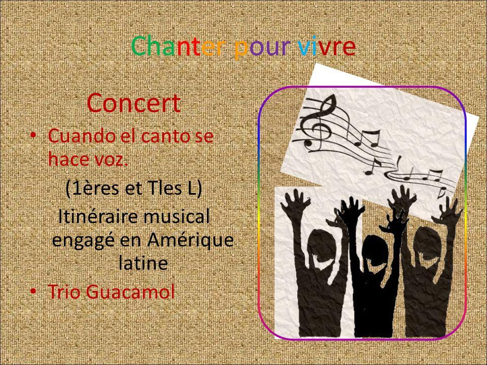Chanter pour vivre Concert Cuando el canto se hace voz. (1ères et Tles L) Itinéraire musical engagé en Amérique latine Trio Guacamol