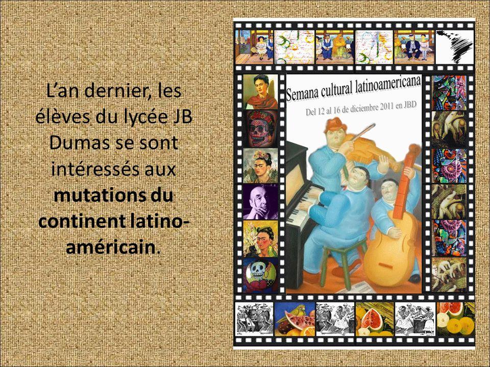 Lan dernier, les élèves du lycée JB Dumas se sont intéressés aux mutations du continent latino- américain.