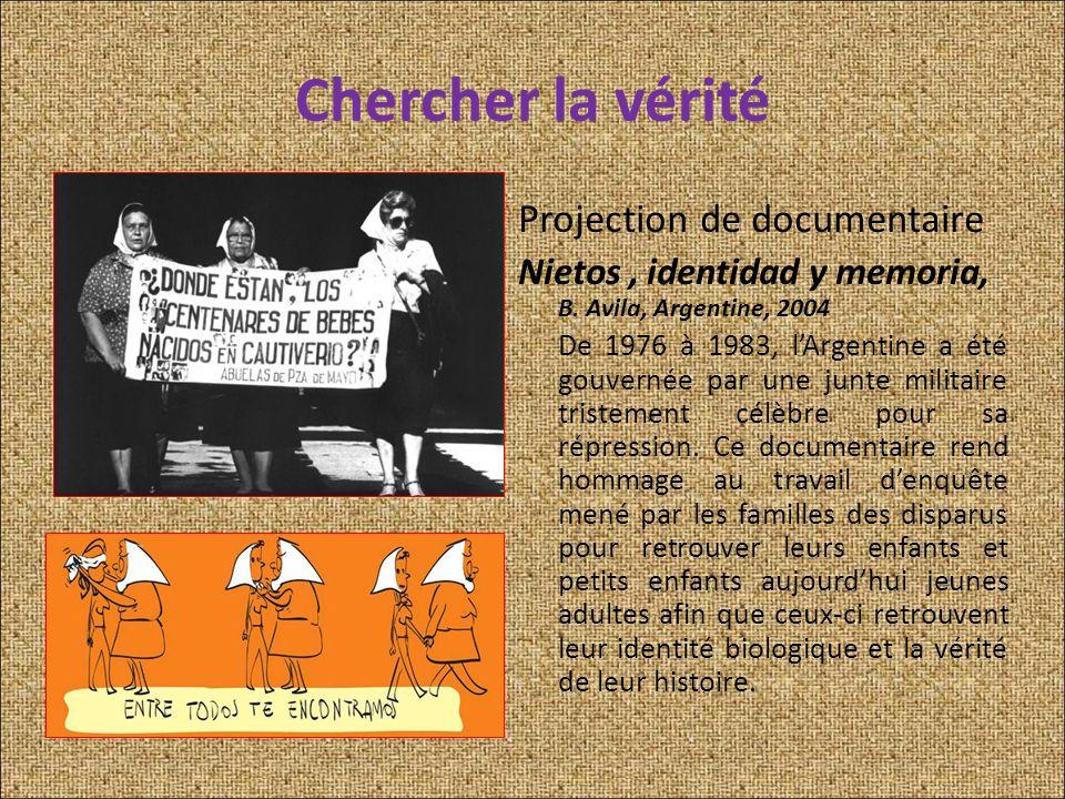 Chercher la vérité Projection de documentaire Nietos, identidad y memoria, B. Avila, Argentine, 2004 De 1976 à 1983, lArgentine a été gouvernée par un