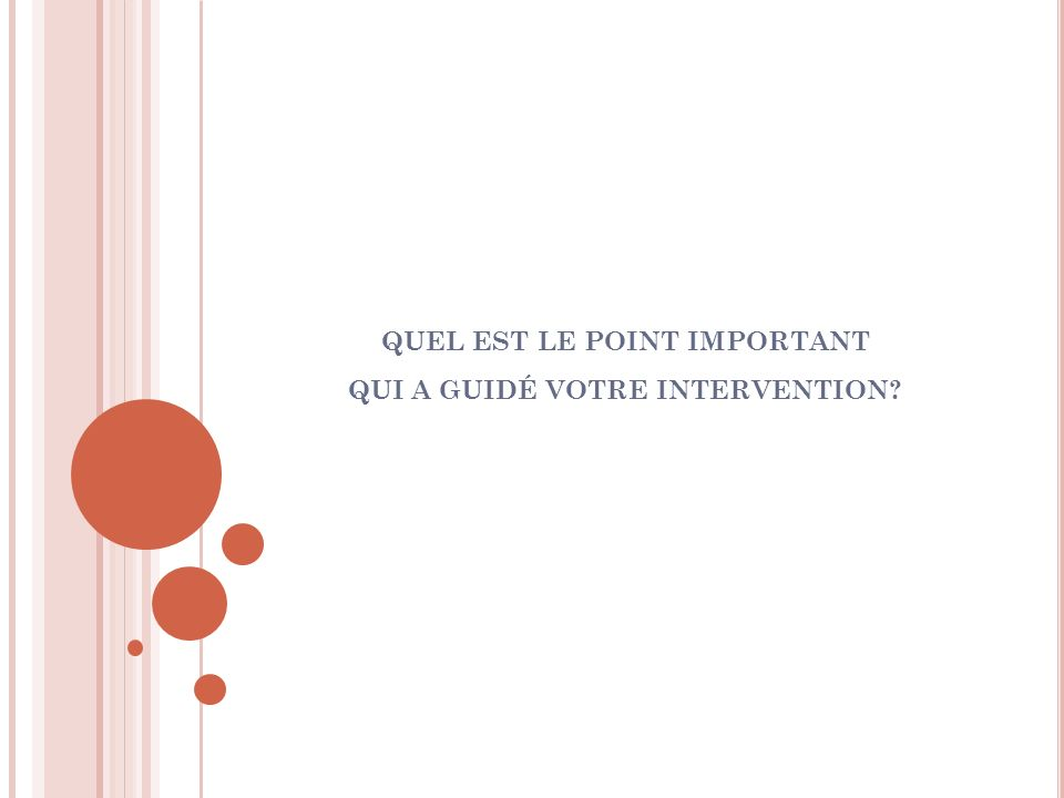 QUEL EST LE POINT IMPORTANT QUI A GUIDÉ VOTRE INTERVENTION