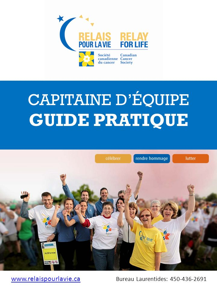 CAPITAINE DÉQUIPE GUIDE PRATIQUE www.relaispourlavie.ca Bureau Laurentides: 450-436-2691www.relaispourlavie.ca